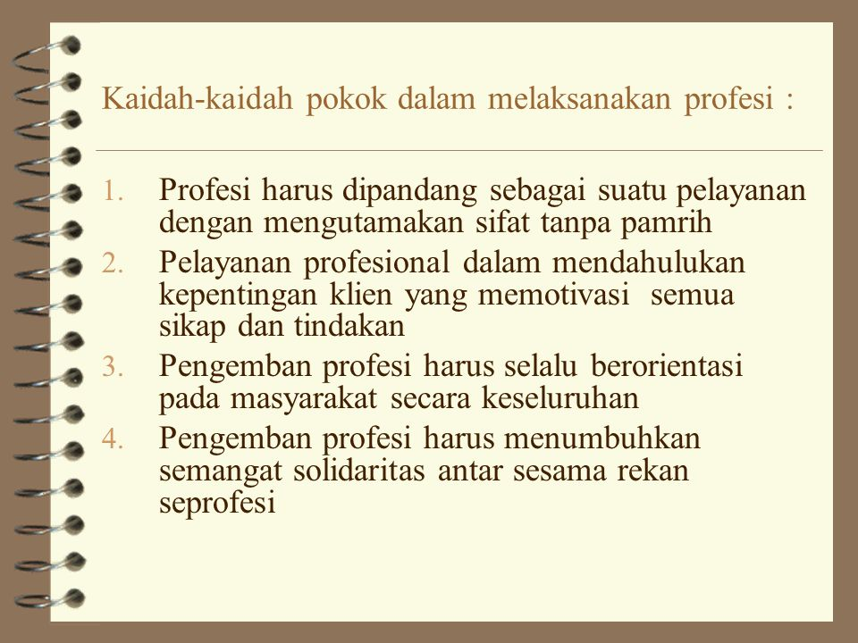 Kaidah-kaidah pokok dalam melaksanakan profesi :