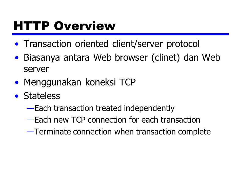 HTTP Overview Transaction oriented client/server protocol