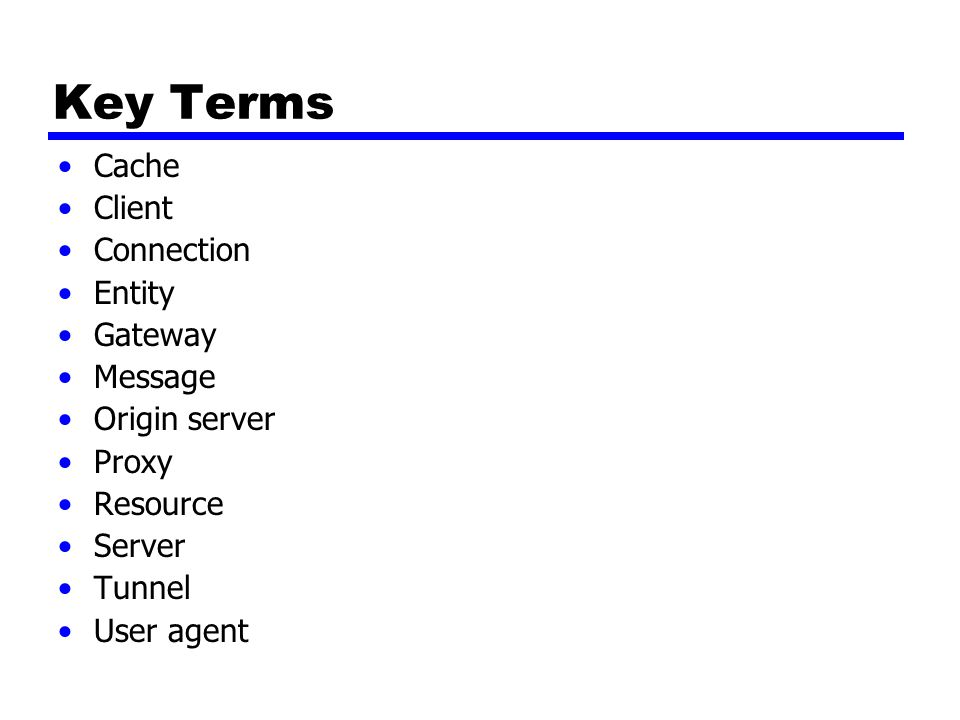 Key Terms Cache Client Connection Entity Gateway Message Origin server