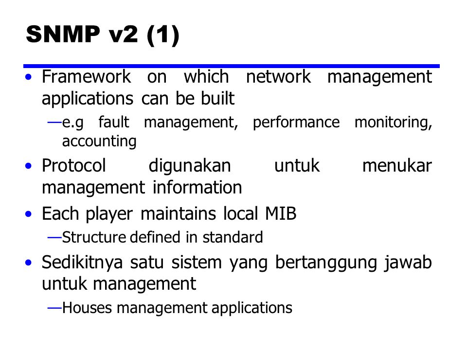 SNMP v2 (1) Framework on which network management applications can be built. e.g fault management, performance monitoring, accounting.