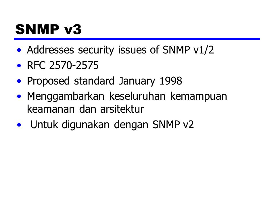 SNMP v3 Addresses security issues of SNMP v1/2 RFC 2570-2575