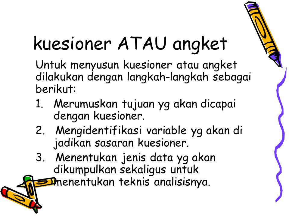 kuesioner ATAU angket Untuk menyusun kuesioner atau angket dilakukan dengan langkah-langkah sebagai berikut: