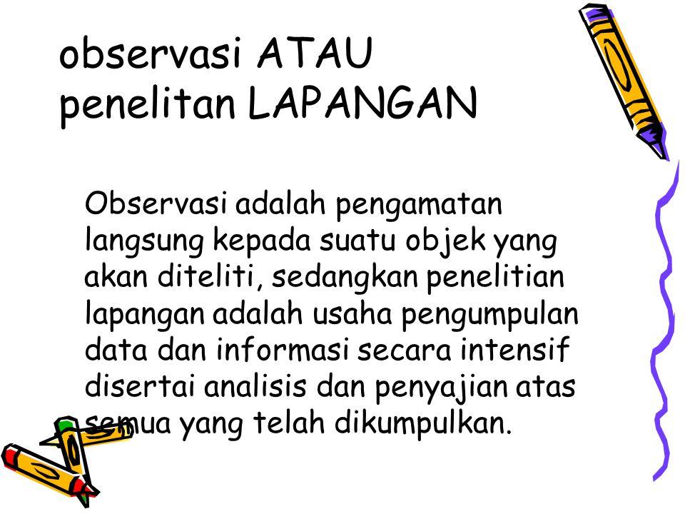 observasi ATAU penelitan LAPANGAN