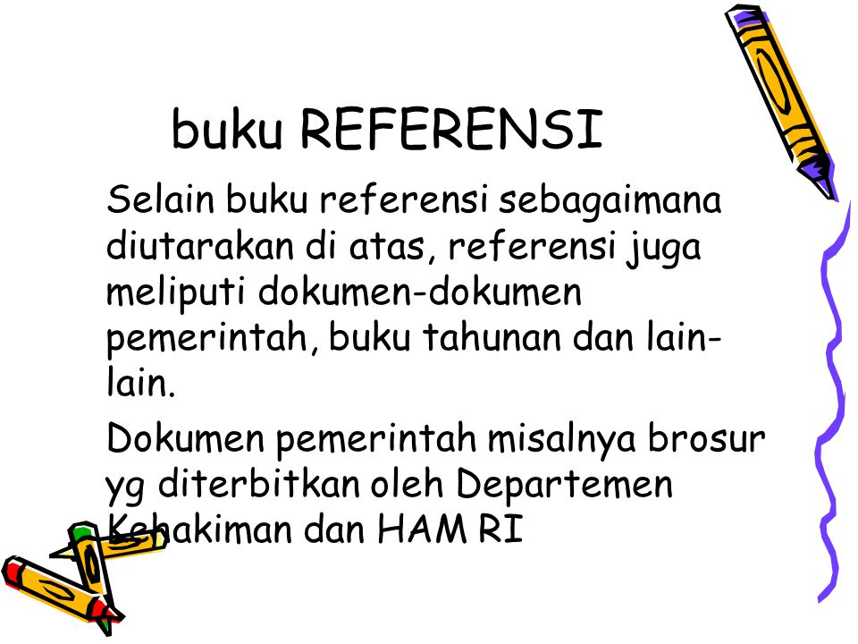 buku REFERENSI Selain buku referensi sebagaimana diutarakan di atas, referensi juga meliputi dokumen-dokumen pemerintah, buku tahunan dan lain-lain.