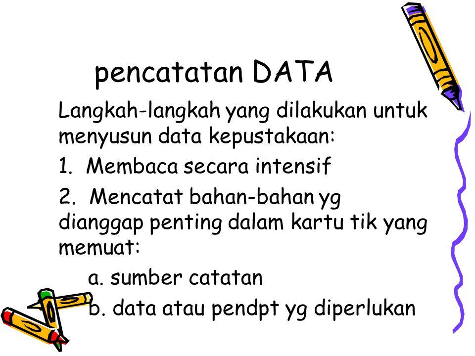 pencatatan DATA Langkah-langkah yang dilakukan untuk menyusun data kepustakaan: 1. Membaca secara intensif.
