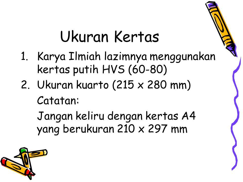 Ukuran Kertas Karya Ilmiah lazimnya menggunakan kertas putih HVS (60-80) Ukuran kuarto (215 x 280 mm)