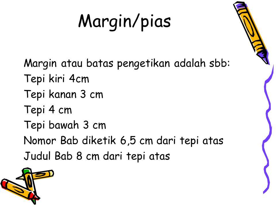 Margin/pias Margin atau batas pengetikan adalah sbb: Tepi kiri 4cm