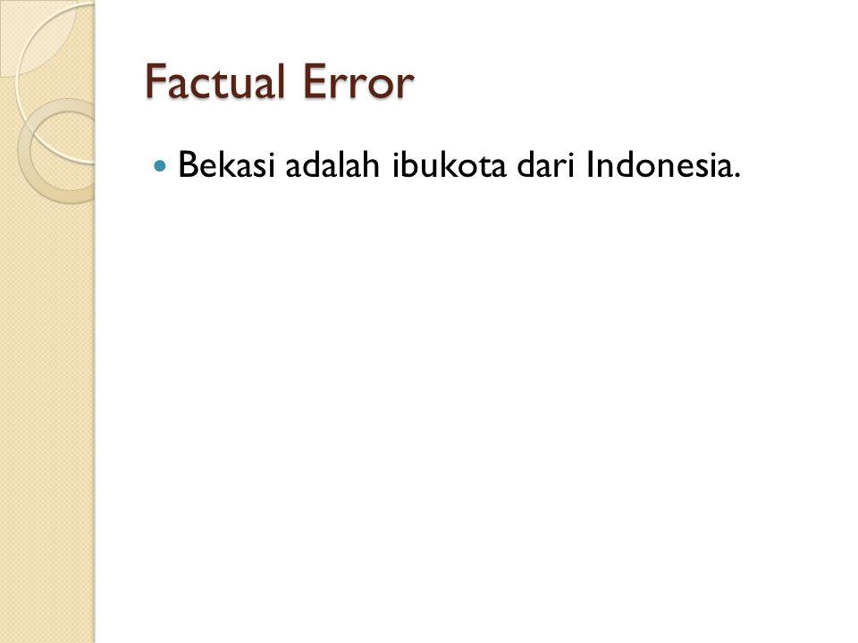 Factual Error Bekasi adalah ibukota dari Indonesia.