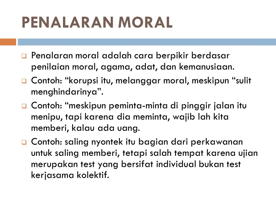 PENALARAN MORAL Penalaran moral adalah cara berpikir berdasar penilaian moral, agama, adat, dan kemanusiaan.