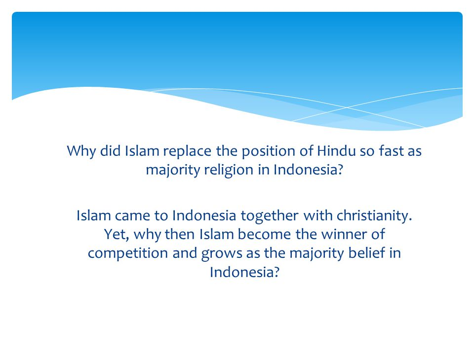 Why did Islam replace the position of Hindu so fast as majority religion in Indonesia.