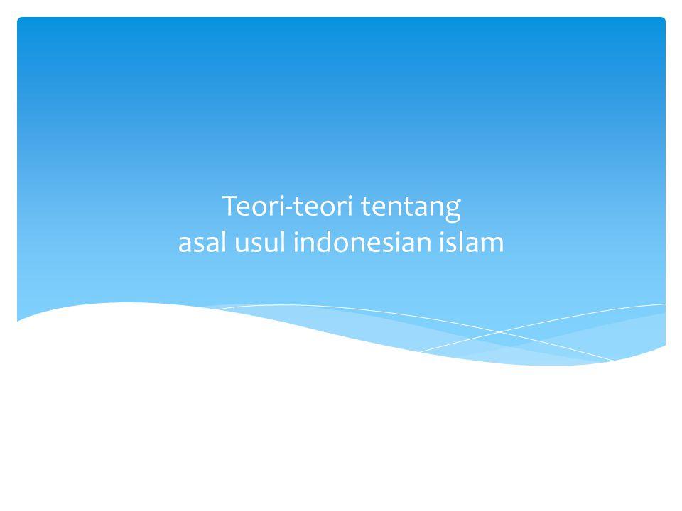 Teori-teori tentang asal usul indonesian islam