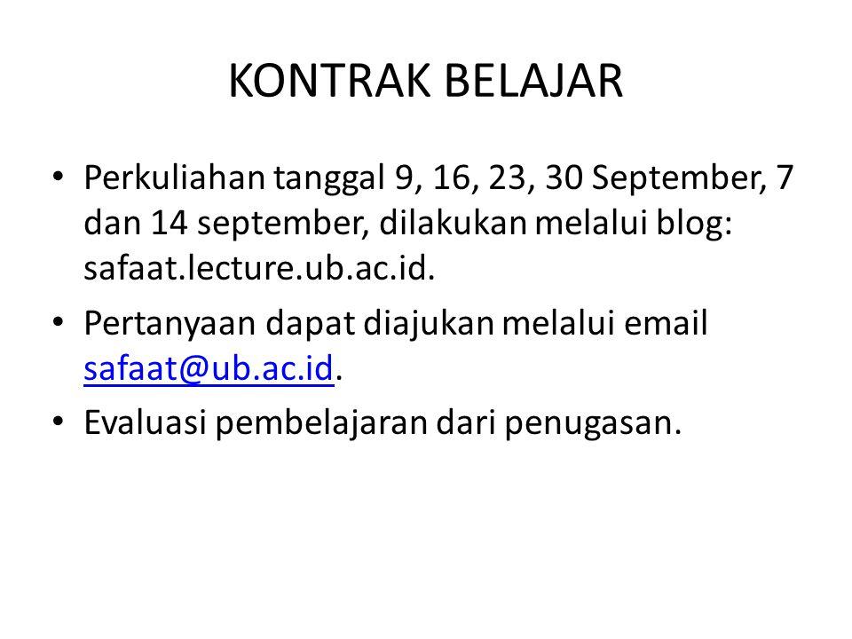 KONTRAK BELAJAR Perkuliahan tanggal 9, 16, 23, 30 September, 7 dan 14 september, dilakukan melalui blog: safaat.lecture.ub.ac.id.