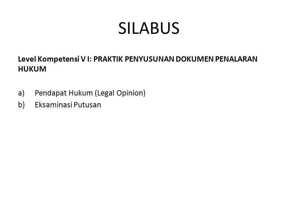 SILABUS Level Kompetensi V I: PRAKTIK PENYUSUNAN DOKUMEN PENALARAN HUKUM. Pendapat Hukum (Legal Opinion)