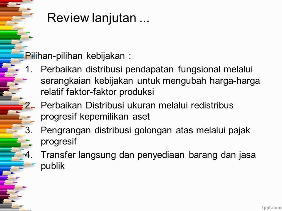 Review lanjutan ... Pilihan-pilihan kebijakan :