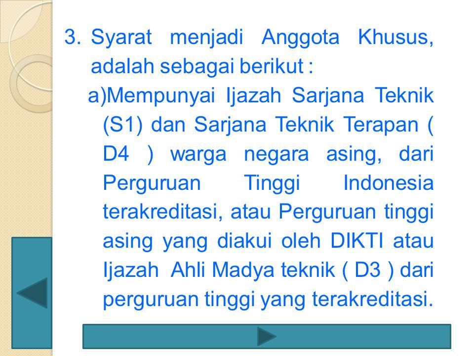 Syarat menjadi Anggota Khusus, adalah sebagai berikut :