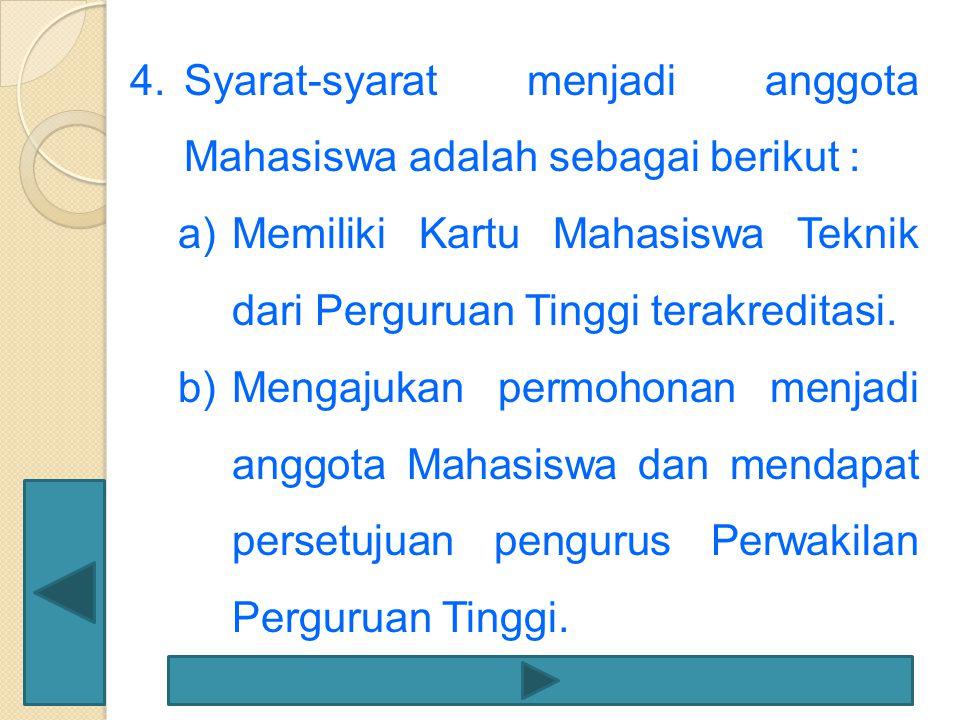 Syarat-syarat menjadi anggota Mahasiswa adalah sebagai berikut :