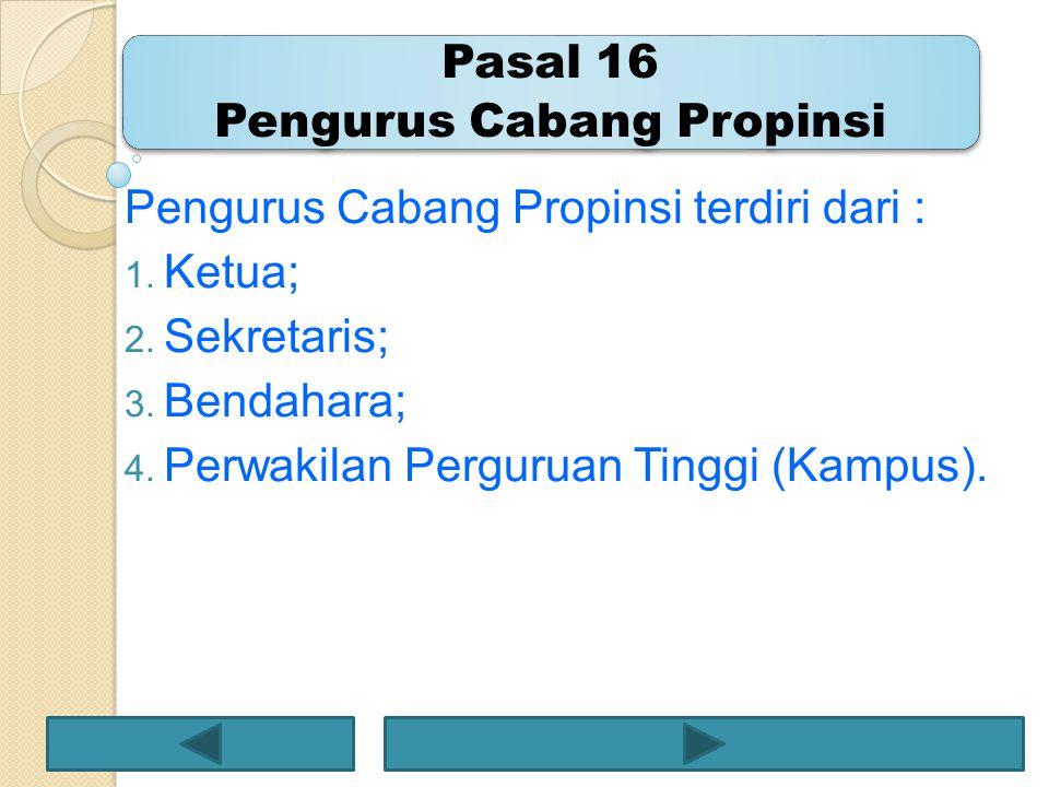 Pasal 16 Pengurus Cabang Propinsi