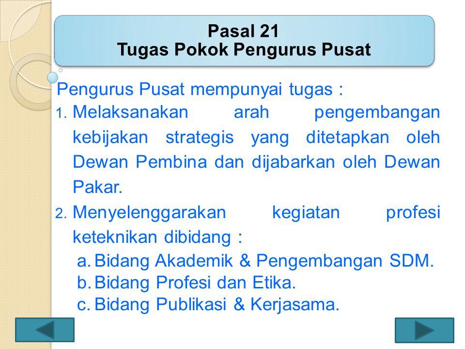 Pasal 21 Tugas Pokok Pengurus Pusat