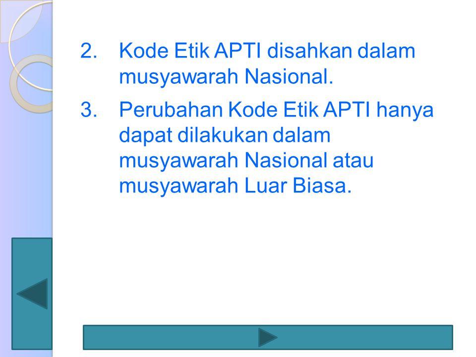 Kode Etik APTI disahkan dalam musyawarah Nasional.