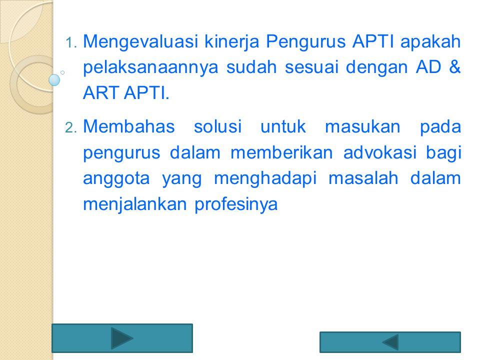 Mengevaluasi kinerja Pengurus APTI apakah pelaksanaannya sudah sesuai dengan AD & ART APTI.