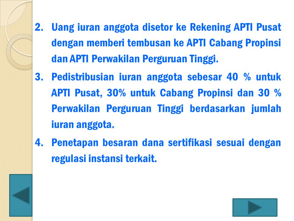 Uang iuran anggota disetor ke Rekening APTI Pusat dengan memberi tembusan ke APTI Cabang Propinsi dan APTI Perwakilan Perguruan Tinggi.