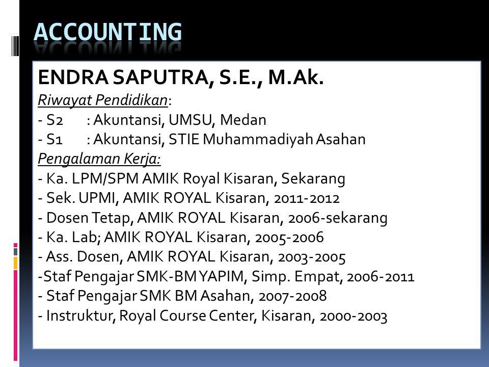 ACCOUNTING ENDRA SAPUTRA, S.E., M.Ak. Riwayat Pendidikan: