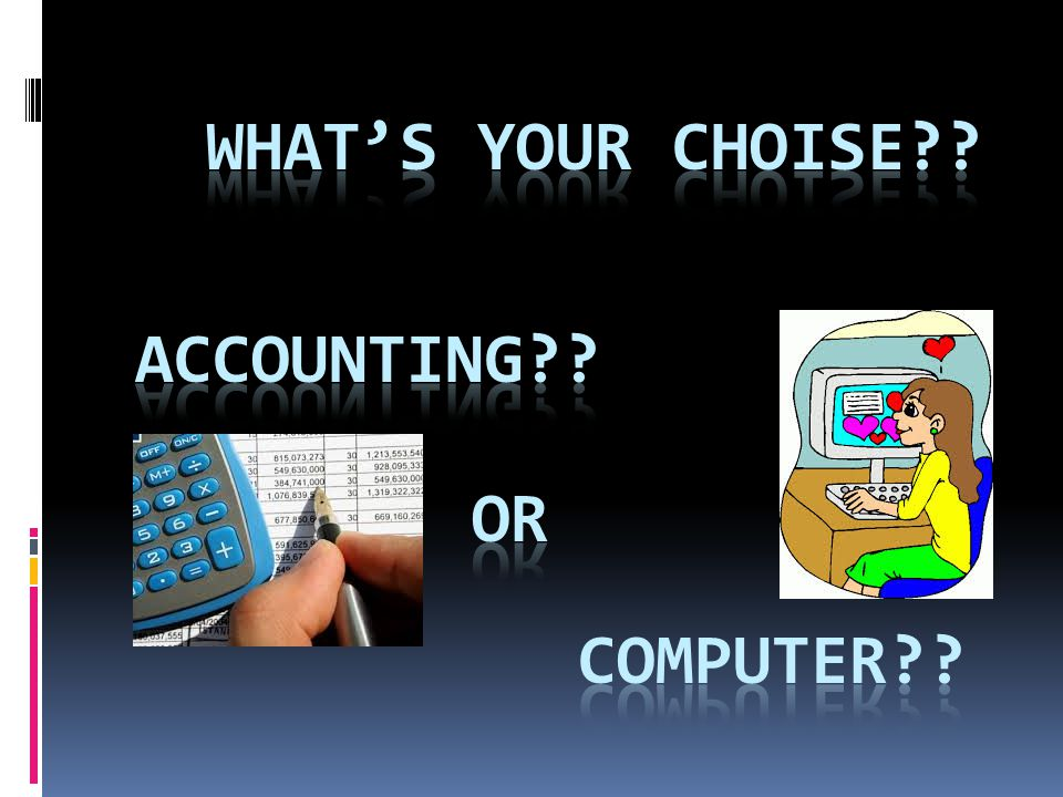 WHAT'S YOUR CHOISE ACCOUNTING OR COMPUTER