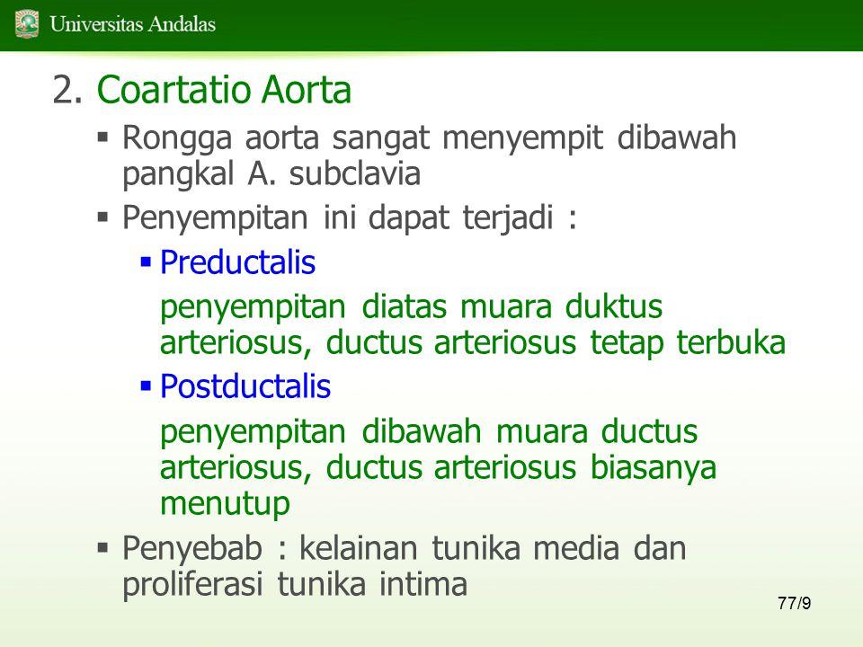 2. Coartatio Aorta Rongga aorta sangat menyempit dibawah pangkal A. subclavia. Penyempitan ini dapat terjadi :