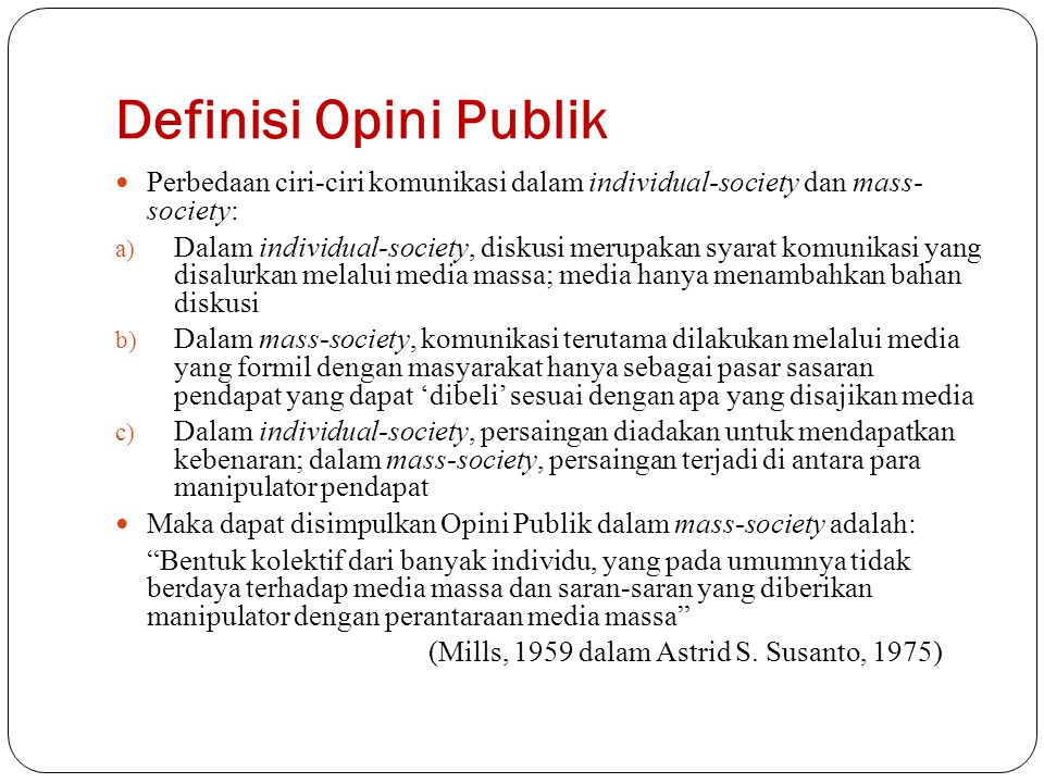 Definisi Opini Publik Perbedaan ciri-ciri komunikasi dalam individual-society dan mass- society: