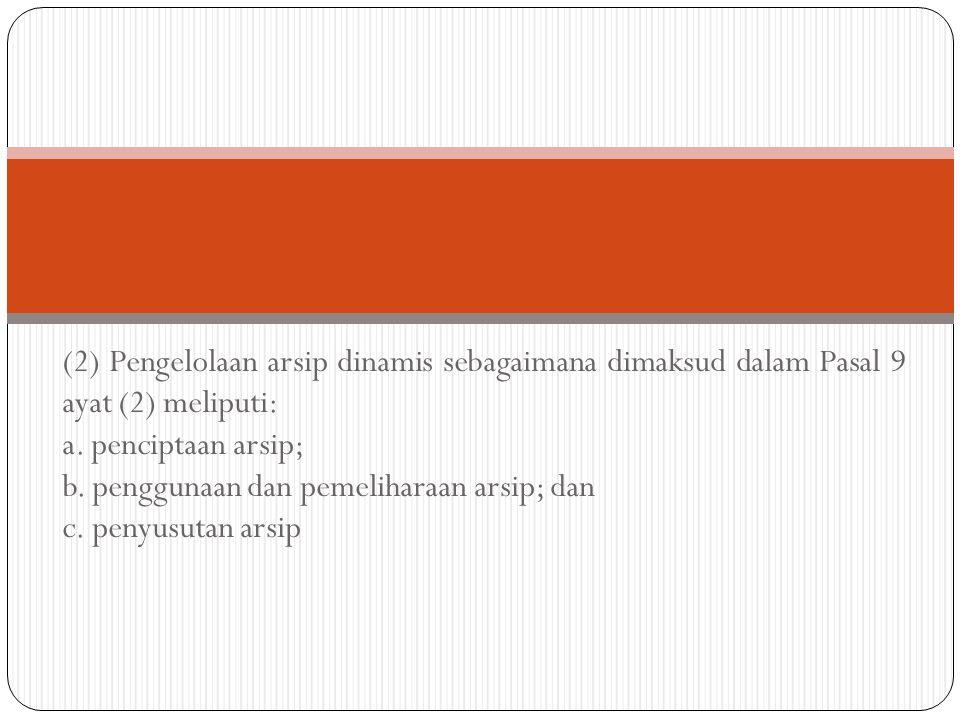 (2) Pengelolaan arsip dinamis sebagaimana dimaksud dalam Pasal 9 ayat (2) meliputi: