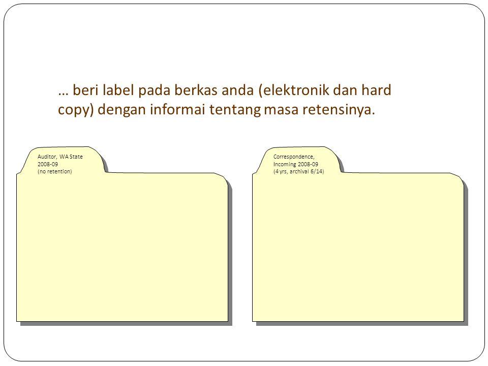 … beri label pada berkas anda (elektronik dan hard copy) dengan informai tentang masa retensinya.