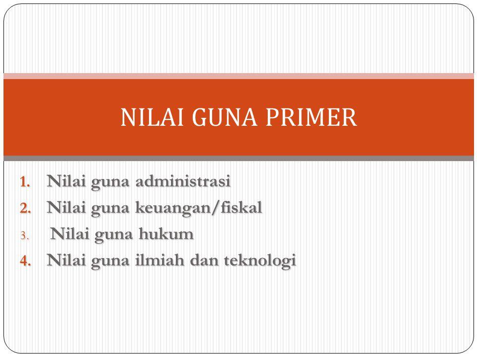 NILAI GUNA PRIMER Nilai guna administrasi Nilai guna keuangan/fiskal