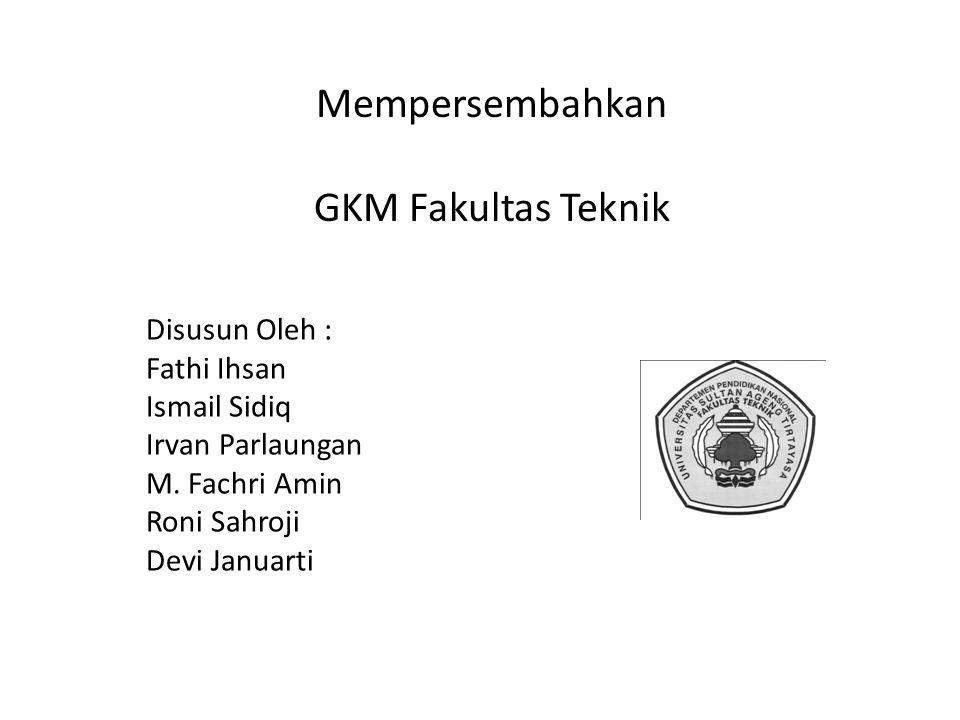 Mempersembahkan GKM Fakultas Teknik