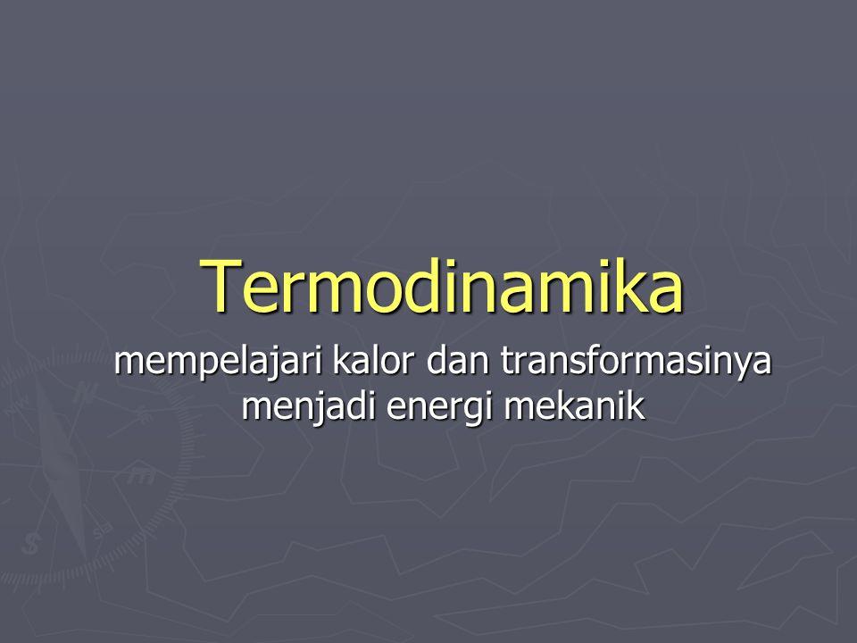 mempelajari kalor dan transformasinya menjadi energi mekanik