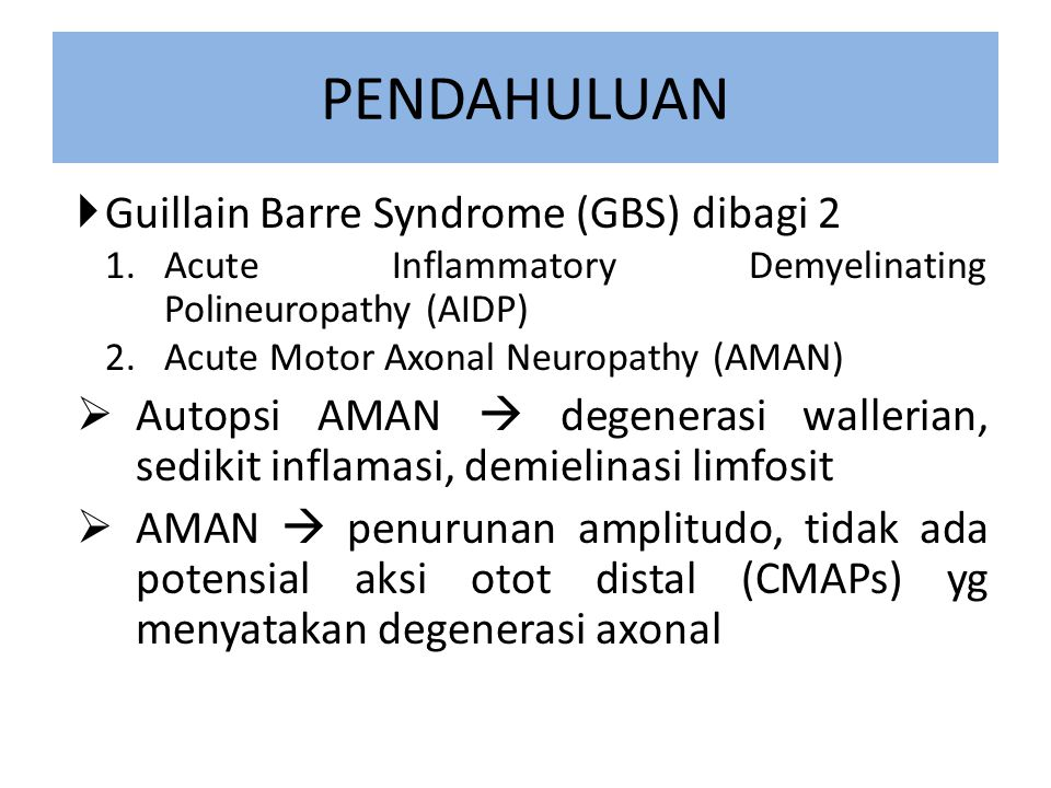 PENDAHULUAN Guillain Barre Syndrome (GBS) dibagi 2