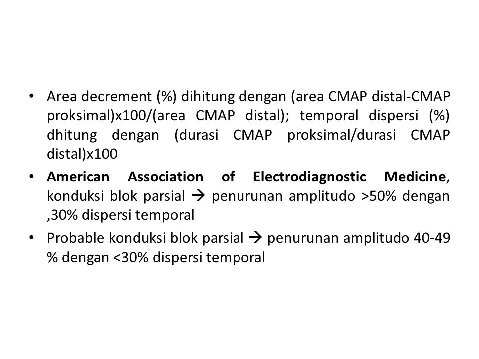Area decrement (%) dihitung dengan (area CMAP distal-CMAP proksimal)x100/(area CMAP distal); temporal dispersi (%) dhitung dengan (durasi CMAP proksimal/durasi CMAP distal)x100