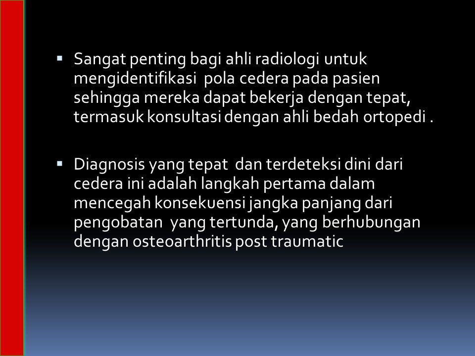 Sangat penting bagi ahli radiologi untuk mengidentifikasi pola cedera pada pasien sehingga mereka dapat bekerja dengan tepat, termasuk konsultasi dengan ahli bedah ortopedi .
