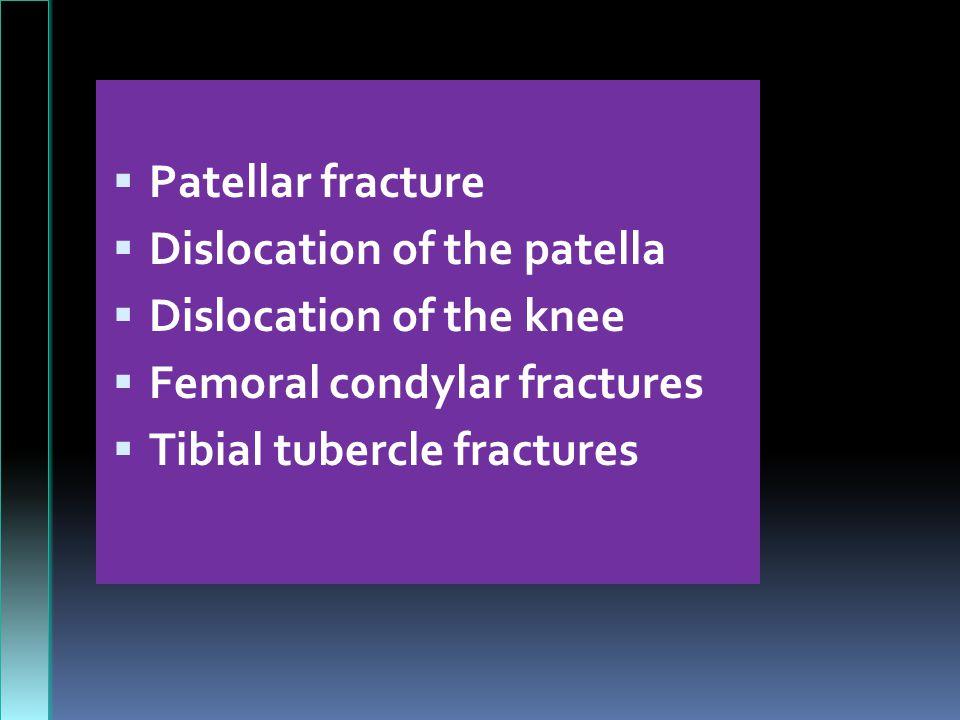 Patellar fracture Dislocation of the patella. Dislocation of the knee. Femoral condylar fractures.