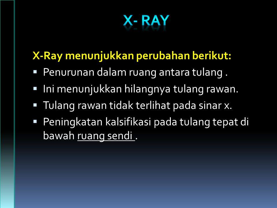 X- RAY X-Ray menunjukkan perubahan berikut: