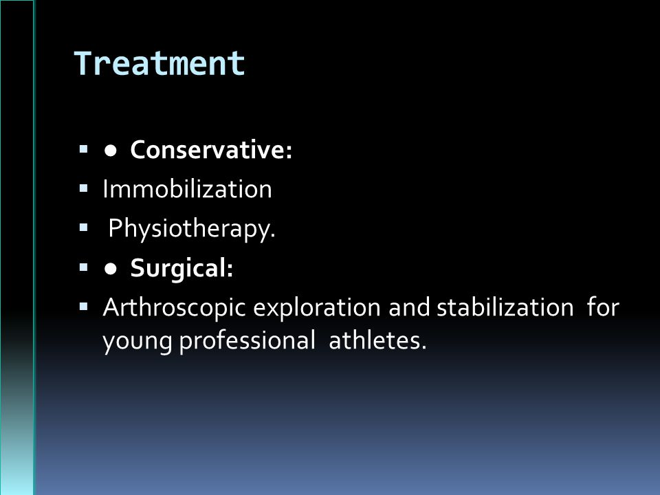Treatment ● Conservative: Immobilization Physiotherapy. ● Surgical: