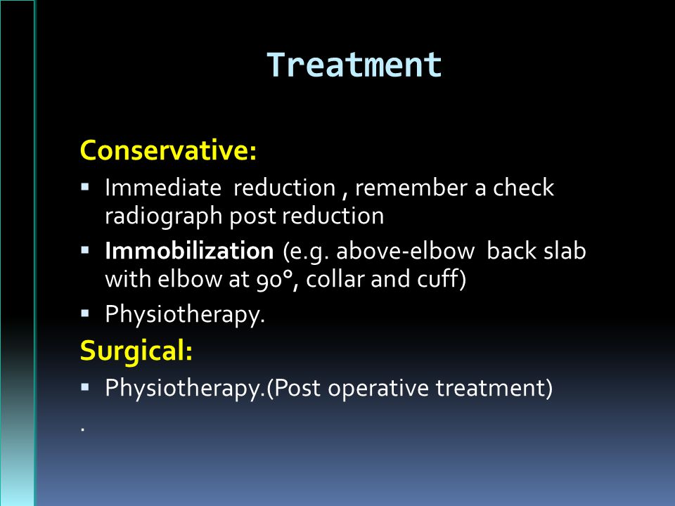 Treatment Conservative: Surgical: