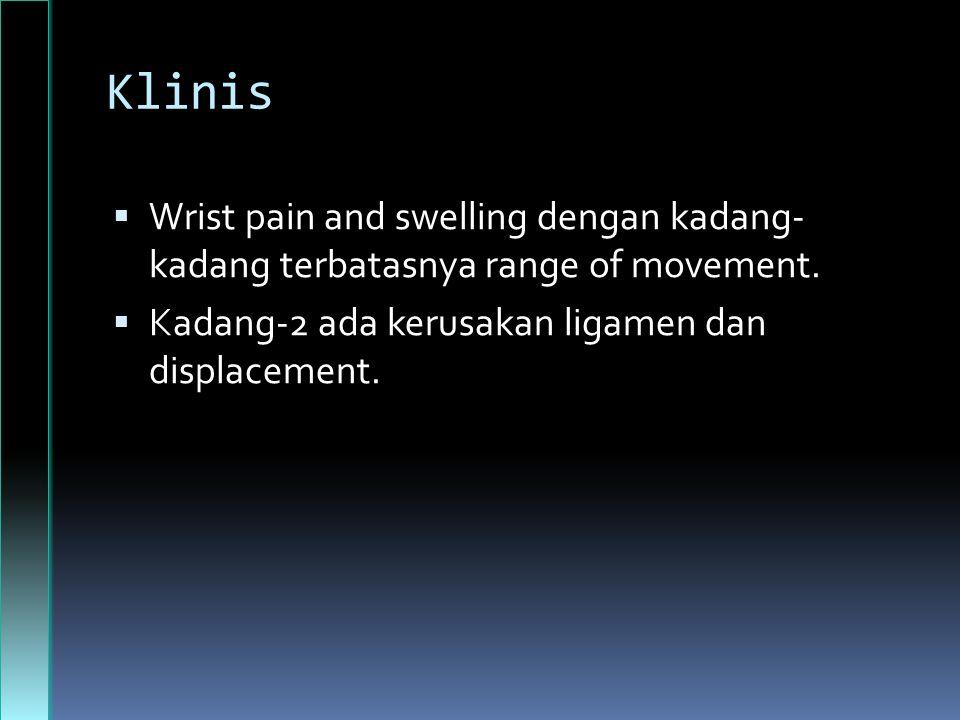 Klinis Wrist pain and swelling dengan kadang- kadang terbatasnya range of movement.