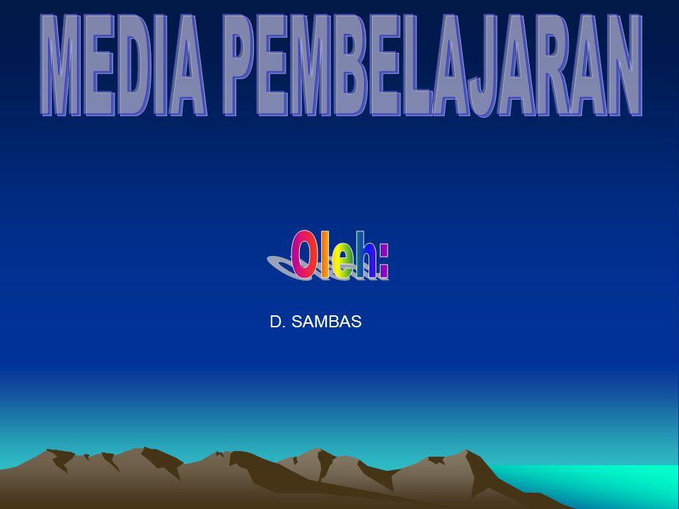 MEDIA PEMBELAJARAN Oleh: D. SAMBAS