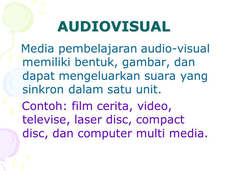 AUDIOVISUAL Media pembelajaran audio-visual memiliki bentuk, gambar, dan dapat mengeluarkan suara yang sinkron dalam satu unit.