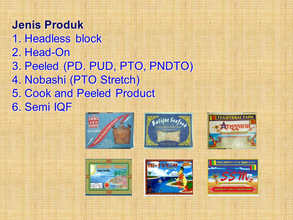 Jenis Produk 1. Headless block 2. Head-On 3. Peeled (PD