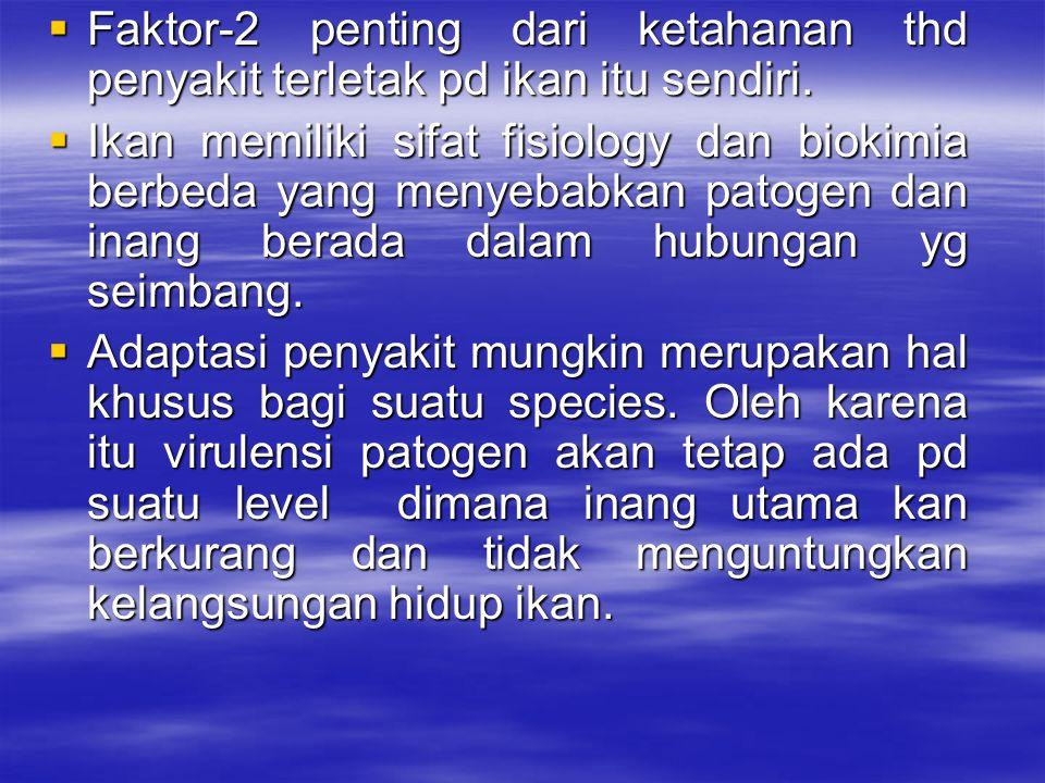 Faktor-2 penting dari ketahanan thd penyakit terletak pd ikan itu sendiri.