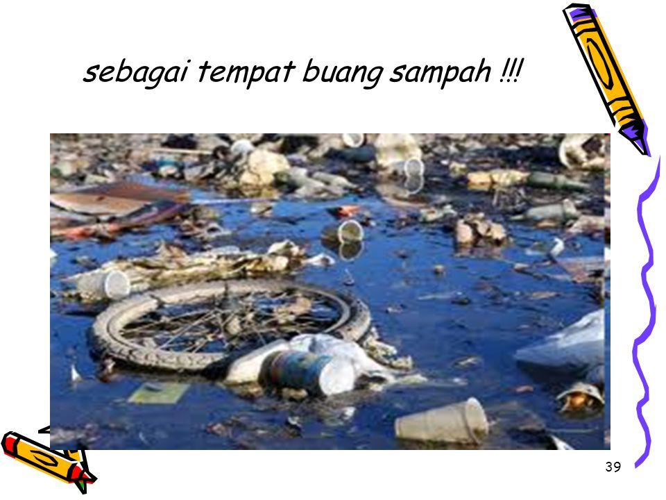 sebagai tempat buang sampah !!!