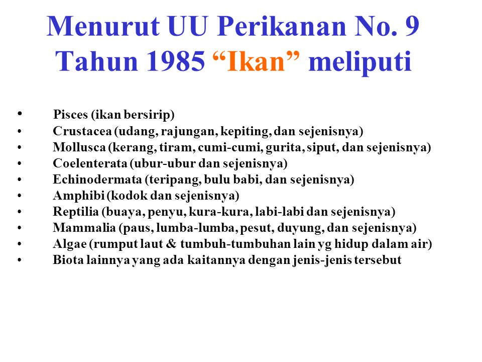 Menurut UU Perikanan No. 9 Tahun 1985 Ikan meliputi