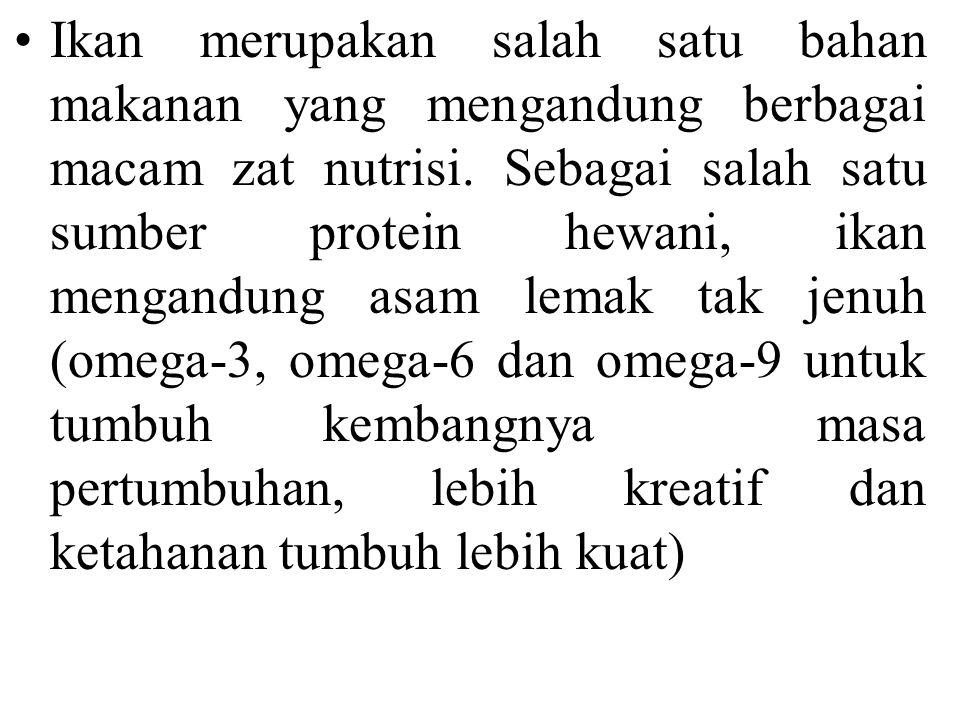 Ikan merupakan salah satu bahan makanan yang mengandung berbagai macam zat nutrisi.