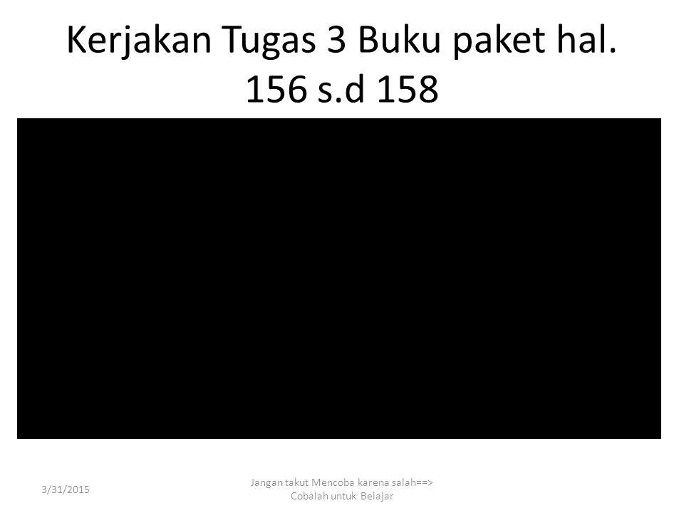Kerjakan Tugas 3 Buku paket hal. 156 s.d 158